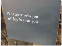 Whatever robs you of joy is your god.